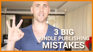 3 BIG Kindle Publishing Mistakes