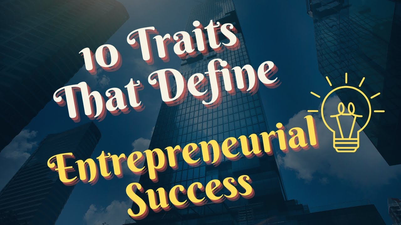 10 Traits That Define Entrepreneurial Success