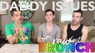 Daddy Issues | The Raw(est) Brunch: Raw Talk for Gay Men