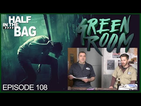 Half in the Bag Episode 108: Green Room