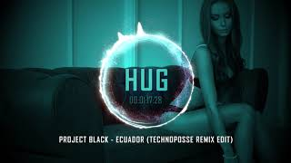 Project Black - Ecuador (Technoposse Remix Edit)