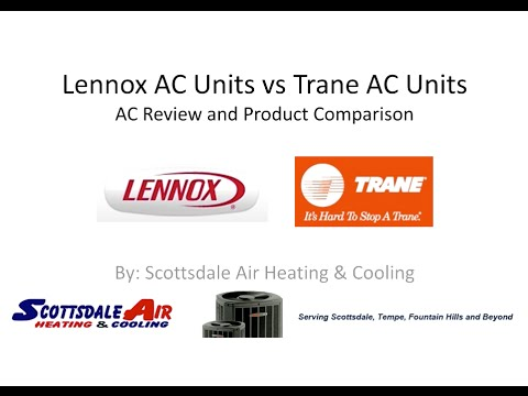 Lennox Ac Units Vs Trane Review And Product Comparison Scottsdale Air Heating Cooling
