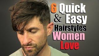 6 Quick & Easy Men's Hairstyles Women LOVE! (Simple/Sexy Hairstyles)