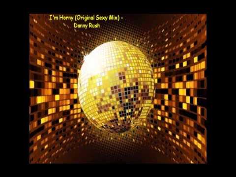 I'm Horny (Original Mix) - Danny Rush
