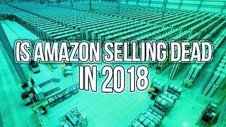 Is AMAZON FBA DEAD And TOO COMPETITIVE IN 2018!? SELLING ON AMAZON IN 2018