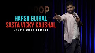 Sasta Vicky Kaushal | CROWD WORK | Harsh Gujral | Standup Comedy 2021