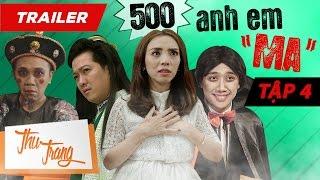 """Trailer 500 Anh Em """"Ma"""" Tập 4 - Thu Trang ft. Trấn Thành, Trường Giang, Tiến Luật, La Thành, Anh Đức"""