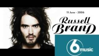 Russell Brand Radio Show 6 Music - 11 June 2006