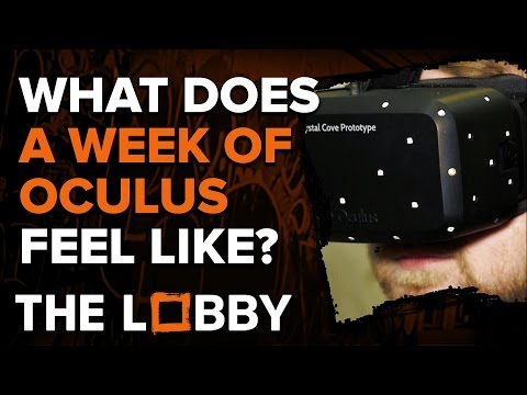 What Does a Week of Playing Oculus Rift Feel Like? - The Lobby