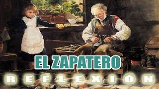 EL ZAPATERO VALIOSA REFLEXIÓN