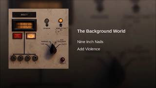 Nine Inch Nails -  The Background World