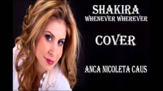 Shakira - Whenever wherever - Anca Nicoleta Caus (cover)