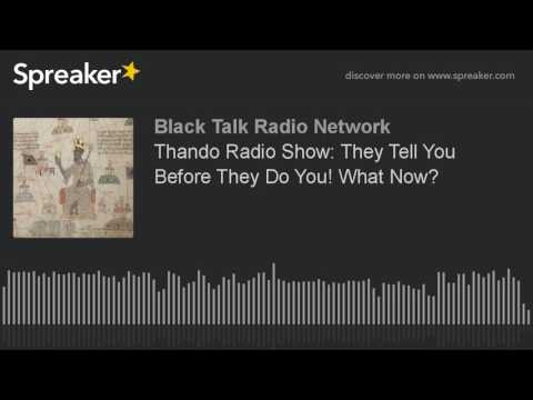 Thando Radio Show: They Tell You Before They Do You! What Now?