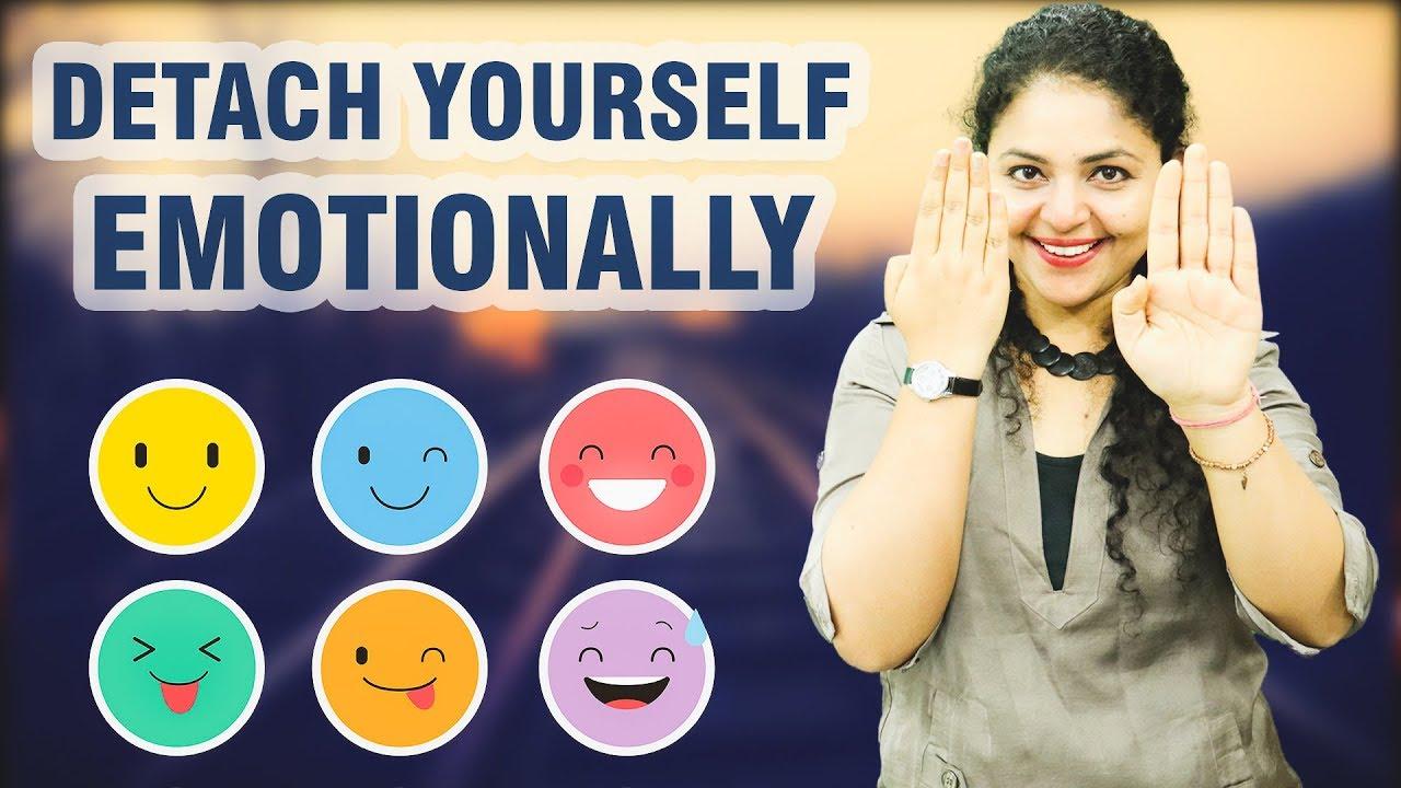 How to detach yourself emotionally
