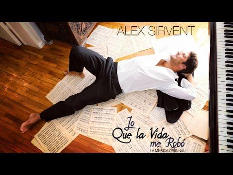 LO QUE LA VIDA ME ROBÓ - Toda la música original de ALEX SIRVENT