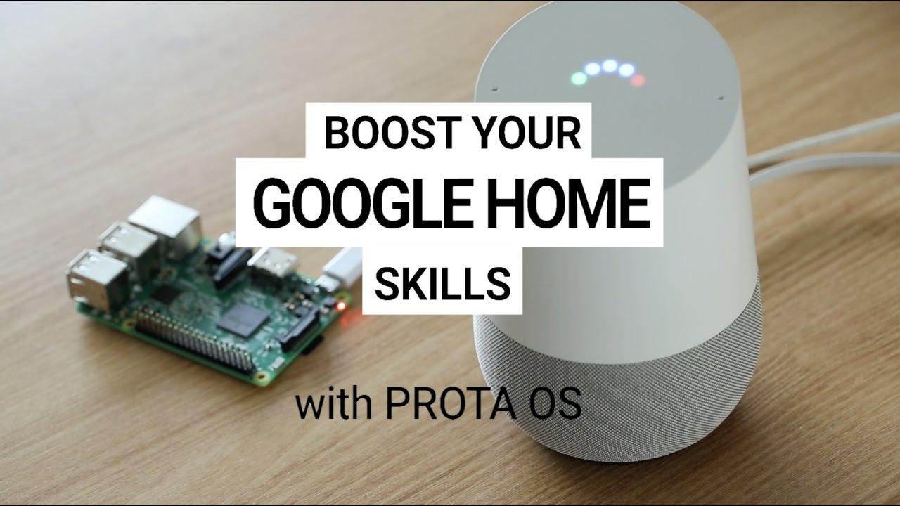 [DIY] Boost your Google Home's skills with Prota OS, smart hub OS for  Raspberry Pi