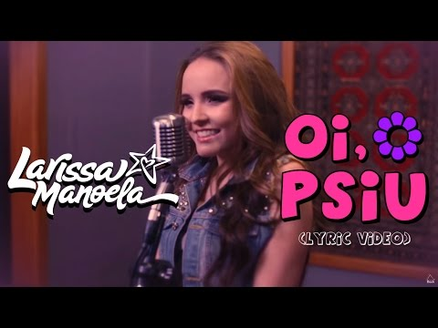 c2237a8ae25ad Larissa Manoela - Oi, Psiu (Lyric Vídeo) - YouTube