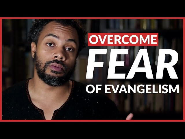 How to overcome fear of Evangelism or deal with anxiety