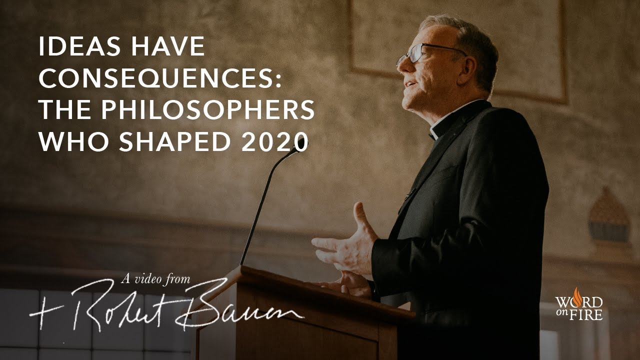 THIS WEEK'S VIDEO - IDEAS HAVE CONSEQUENCES. By Bishop Robert Barron