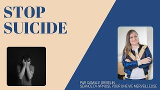Séance d'hypnose STOP SUICIDE par Camille Griselin