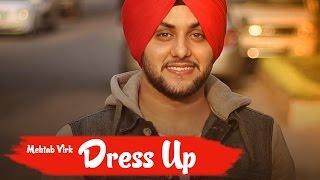 Dress Up | Mehtab Virk | feat. Mista Baaz | Bunty Bains Productions | Brand New Song 2017