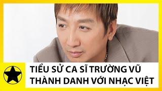 Tiểu Sử Danh Ca Trường Vũ || Ca Sĩ Gốc Hoa Tình Cờ Thành Danh Với Nhạc Việt