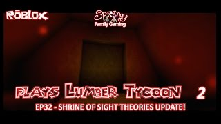 SFG - Roblox - Lumber Tycoon 2 - EP32 - Shrine of Sight Theories Update!