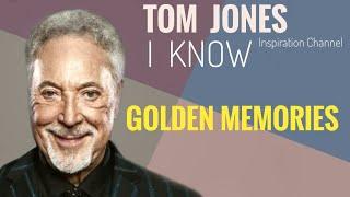TOM JONES ( I KNOW ) With Lyric