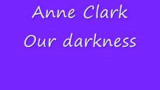Anne clark Our darkness