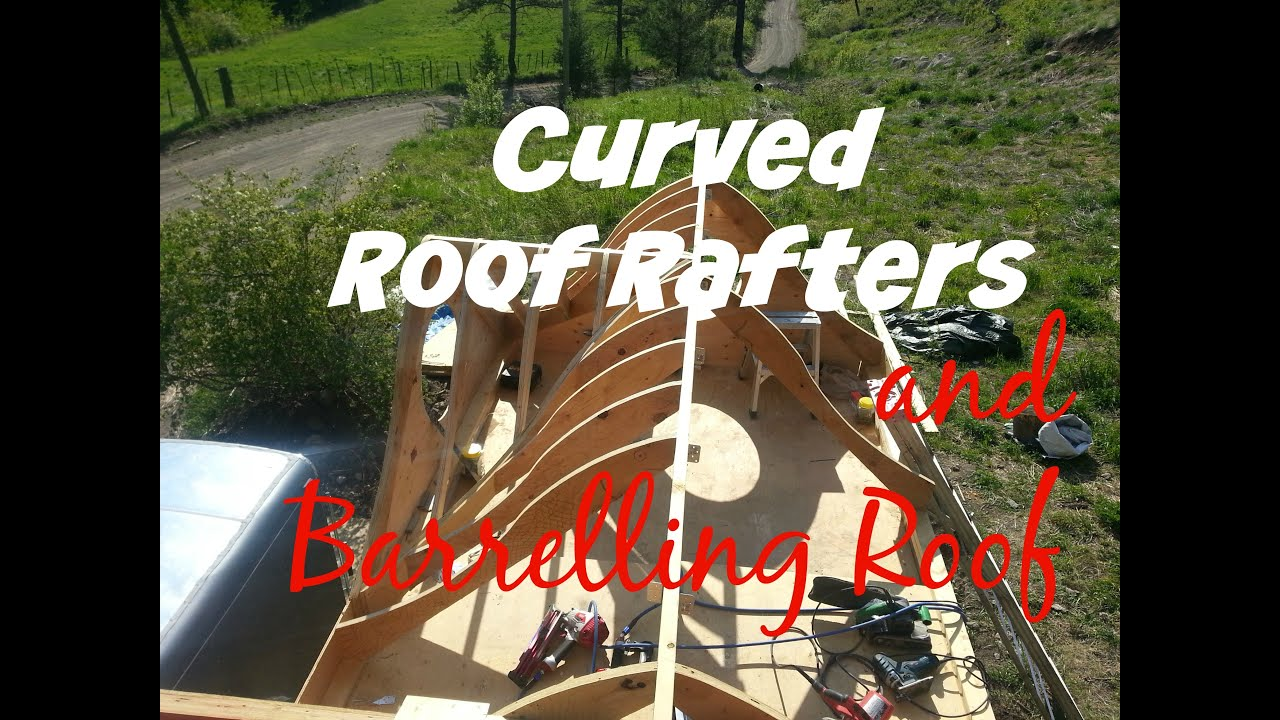 Curved Roof Rafters And Barreling Roof Video 7 Esket