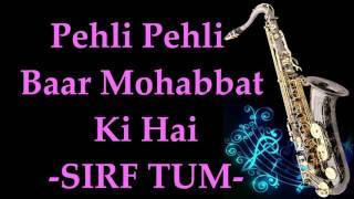 #151:-Pehli Pehli Baar Mohabbat Ki Hai || SIRF TUM|| Best Saxophone Instrumental ||HD Quality