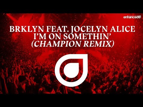 BRKLYN feat. Jocelyn Alice - I'm On Somethin' (Champion Remix) [OUT NOW]
