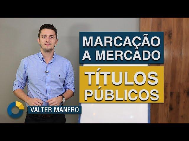 ⭐ Aprenda a Marcação a Mercado dos Títulos Públicos.