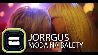 Jorrgus & Crump - Moda na balety (Oficjalny Teledysk)