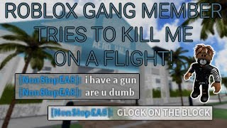 ROBLOX GANG MEMBER TRIES TO KILL ME ON A FLIGHT!
