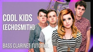 How to play Cool Kids by Echosmith on Bass Clarinet (Tutorial)