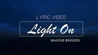 Maggie Rogers - Light On (Lyrics / Letras)