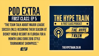 The Hype Train's First Class Podcast Extra (Episode 5): MLS is Back Tournament at Disney