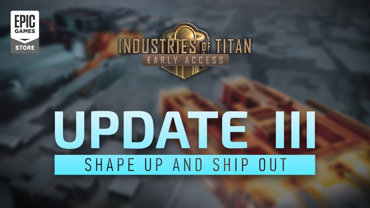 Industires of Titan Update 3: Shape Up and Ship Out