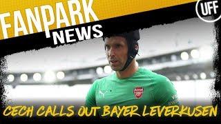 PETR CECH CALLS OUT BAYER LEVERKUSEN | FanPark News