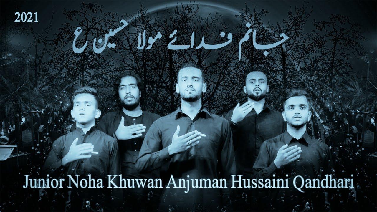 Download JANAM FIDAYE MAULA HUSSAIN A.s _ 2021 Noha _ Anjuman Hussaini Qandhari