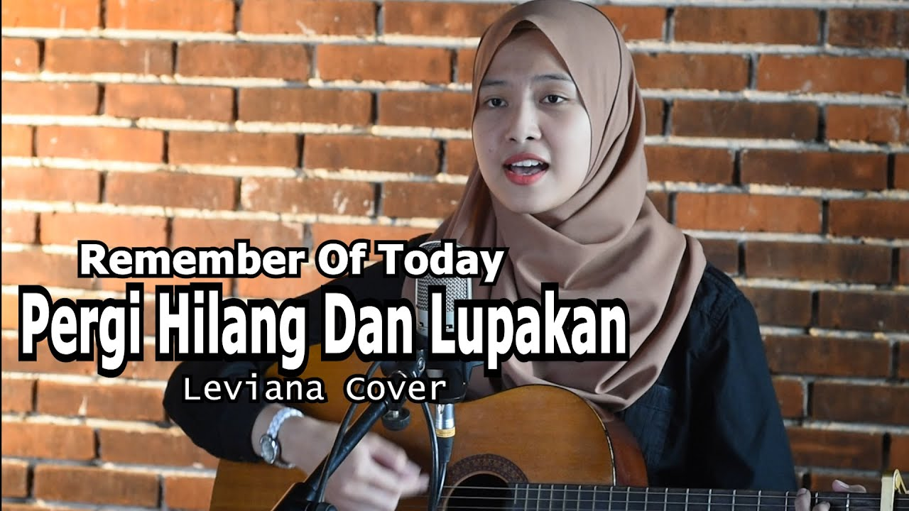 Remember Of Today - Pergi Hilang Dan Lupakan | Leviana Acoustic Cover