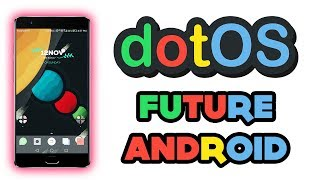 Dot OS The Future Of Android | Best Custom Rom |