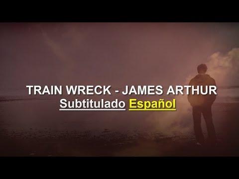 Train Wreck - James Arthur | Traducción Español