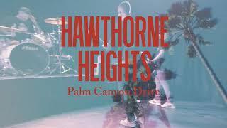 "Hawthorne Heights ""Palm Canyon Drive"""