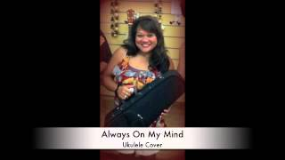 Always On My Mind - Ukulele Cover (A Willie Nelson song)