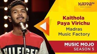 Kaithola Paya Virichu - Madras Music Factory - Music Mojo Season 5 - Kappa TV