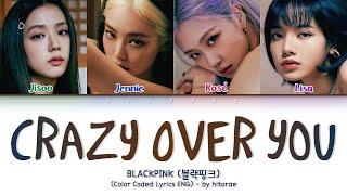 BLACKPINK (블랙핑크) - Crazy Over You Color Coded Lyrics ENG