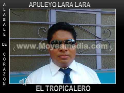 ALÁBALE  DE CORAZÓN  APULEYO LARA EL TROPICALERO