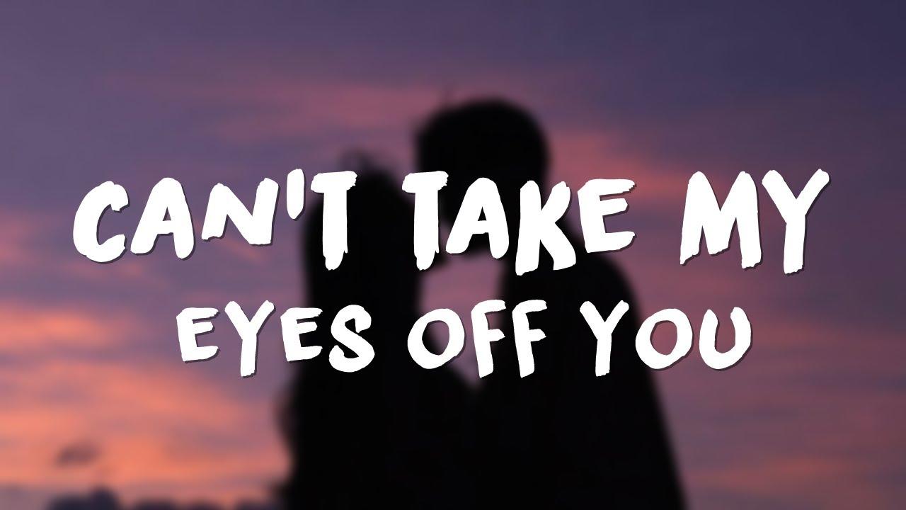 can't take my eyes off you // lyrics